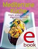 Mediterrane Küche: Unsere 100 besten Rezepte in einem Kochbuch