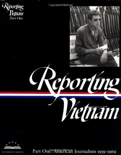 Reporting Vietnam, Part 1: American Journalism, 1959-1969 (Library of America) by (1998-10-01)