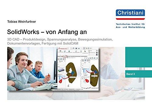 SolidWorks - von Anfang an: Band 3: 3D CAD - Produktdesign, Spannungsanalyse, Bewegungssimulation, Dokumentenvorlagen, CAD/CAM mit SolidCAM
