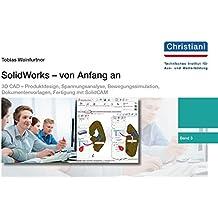 SolidWorks - von Anfang an: Band 3: 3D CAD – Produktdesign, Spannungsanalyse, Bewegungssimulation, Dokumentenvorlagen, CAD/CAM mit SolidCAM
