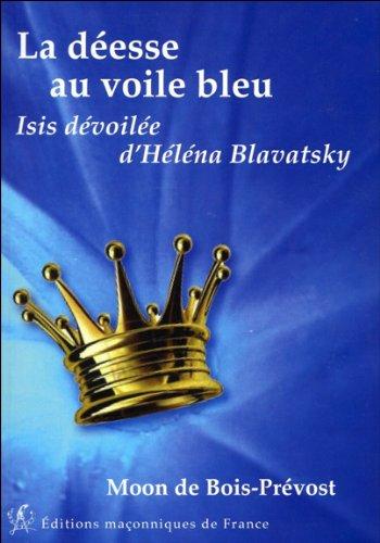 La déesse au voile bleu : Isis dévoilée d'Helena Blavatsky par Moon de Bois-Prévost