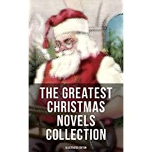 The Greatest Christmas Novels Collection (Illustrated Edition): Life and Adventures of Santa Claus, The Romance of a Christmas Card, The Little City of ... Fauntleroy, Peter Pan… (English Edition)