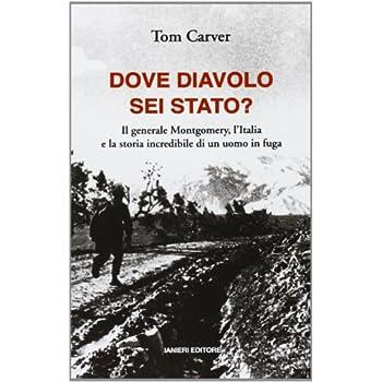 Dove Diavolo Sei Stato? Il Generale Montgomery, L'italia E La Storia Incredibile Di Un Uomo In Fuga