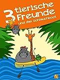 Drei tierische Freunde ? und das Schlauchboot: Abenteuer der Tiere und Freunde: Giraffe, Frosch und Nilpferd. Kinderbuch ab 1 Jahr