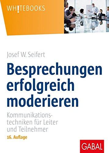 Besprechungen erfolgreich moderieren: Kommunikationstechniken für Leiter und Teilnehmer (Whitebooks)