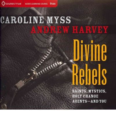 [(Divine Rebels: Saints, Mystics, Holy Change Agents--and You)] [ By (author) Caroline M. Myss, By (author) Andrew Harvey ] [May, 2012]