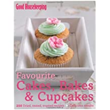 Good Housekeeping Favourite Cakes, Bakes & Cupcakes: 250 Tried, Tested, Trusted Recipes; Delicious Results (Good Houekeeping)