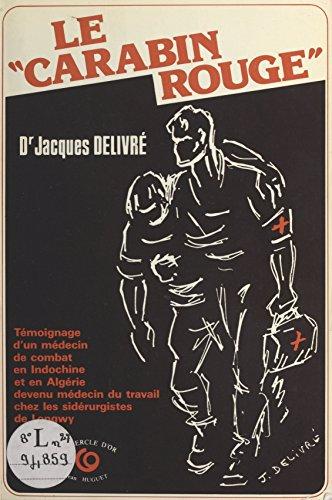 Le «Carabin rouge» : témoignage d'un médecin de combat en Indochine et en Algérie devenu médecin du travail chez les sidérurgistes de Longwy