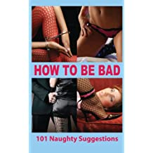 How to Bad - 101 Naughty Suggestions