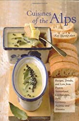Cuisines of the Alps: Recipes, Drinks, and Lore from France, Switzerland, Liechtenstein, Italy, Germany, Austria, and Slovenia (Hippocrene Cookbook Library) by Kay Shaw Nelson (2004-10-01)