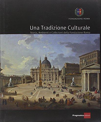 Una tradizione culturale. Storia, ambienti e collezioni della Fondazione Roma por aa.vv.