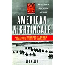 American Nightingale: The Story of Frances Slanger, Forgotten Heroine of Normandy by Bob Welch (2005-06-01)