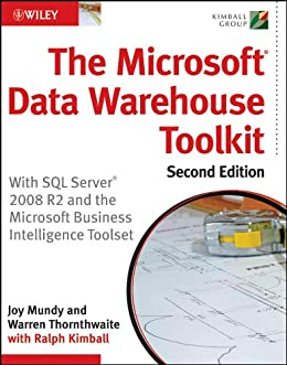 The Microsoft Data Warehouse Toolkit: With SQL Server 2008 R2 and the Microsoft Business Intelligence Toolset by [Mundy, Joy, Thornthwaite, Warren]