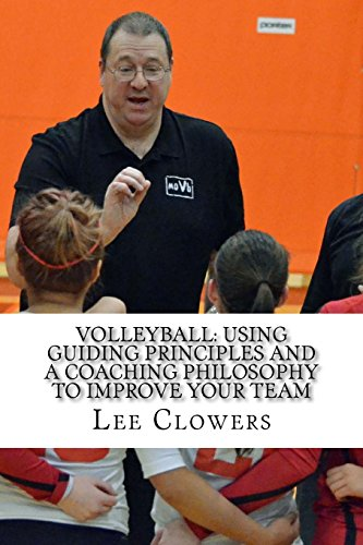 Volleyball: Using Guiding Principles and a Coaching Philosophy to Improve Your Team por Lee Clowers