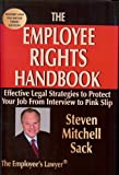 Employee Rights Handbook: Effective Legal Strategies to Protect Your Job from Interview to Pink Slip (Law As It Applies to Other Pro)