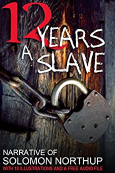 12 Years a Slave: With 10 Illustrations and a Free Audio File. by [Northup, Solomon, Publishing, Red Skull]