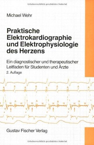Praktische Elektrokardiographie und Elektrophysiologie des Herzens