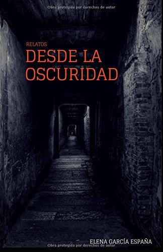 Relatos Desde la Oscuridad por Elena García España