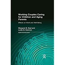 Working Couples Caring for Children and Aging Parents: Effects on Work and Well-Being (Applied Psychology Series)