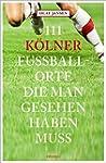 111 Kölner Fussballorte, die man gese...