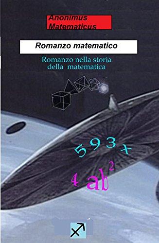 Romanzo matematico: Romanzo nella storia della matematica (Matematica divertente Vol. 1)