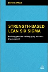 Strength-Based Lean Six Sigma: Building Positive and Engaging Business Improvement Kindle Edition