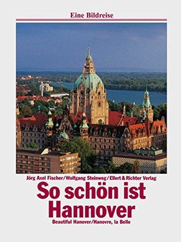 So sch??n ist Hannover. Eine Bildreise: Beautiful Hannover. Hannovre, la Belle by Wolfgang Steinweg (2008-03-06)