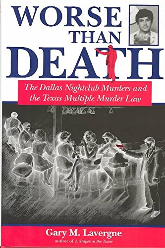 Lavergne M ([(Worse Than Death : The Dallas Nightclub Murders and the Texas Multiple Murder Law)] [By (author) Gary M. Lavergne] published on (October, 2003))