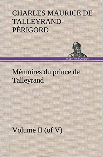 Mémoires du prince de Talleyrand, Volume II (of V)