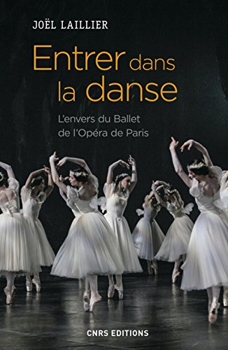 Entrer dans la danse. L'envers du Ballet de l'Opéra de Paris par Joel Laillier