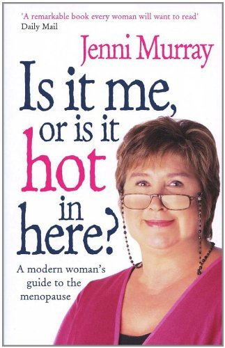 Is It Me Or Is It Hot In Here?: A modern woman's...