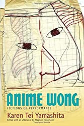 Anime Wong: Fictions of Performance by Karen Tei Yamashita (2014-02-27)