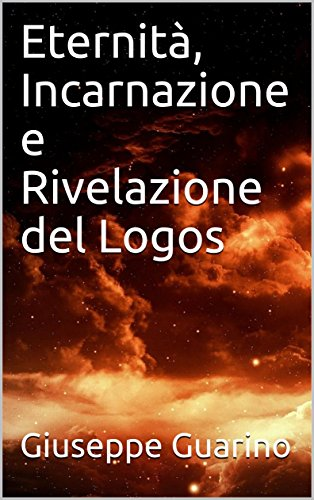 Eternit, Incarnazione e Rivelazione del Logos