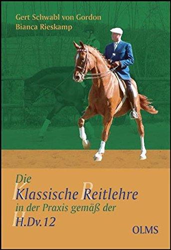 Die klassische Reitlehre in der Praxis gemäß der H.Dv.12 (Documenta Hippologica) Klassisches 12