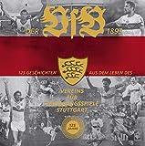 Der VfB 1893: 125 Geschichten aus dem Leben des Vereins für Bewegungsspiele Stuttgart