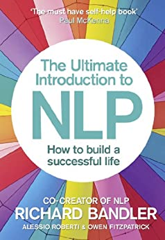 The Ultimate Introduction to NLP: How to build a successful life by [Bandler, Richard, Roberti, Fitzpatrick, Owen]