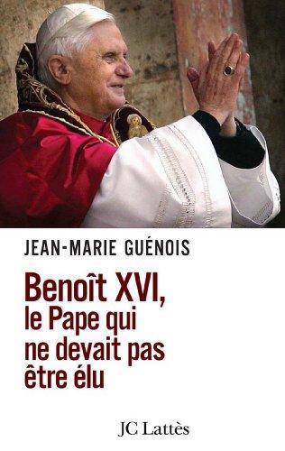 Benoît XVI Le pape qui ne devait pas être élu (Essais et documents)