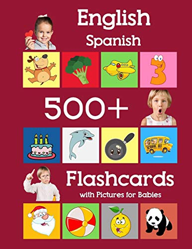 English Spanish 500 Flashcards with Pictures for Babies: Learning homeschool frequency words flash cards for child toddlers preschool kindergarten and kids (Learning flash cards for toddlers)