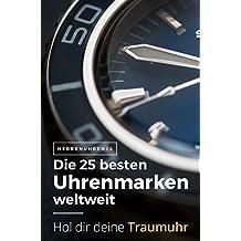 Die besten 25 Uhrenmarken weltweit - A. Lange & Söhne bis Zeppelin mit Geschichte, Uhren und aktuellen Kollektionen: Schweizer Uhrenmarken, deutsche Uhrenhersteller ... (Uhren und Chronographen für Herren 1)