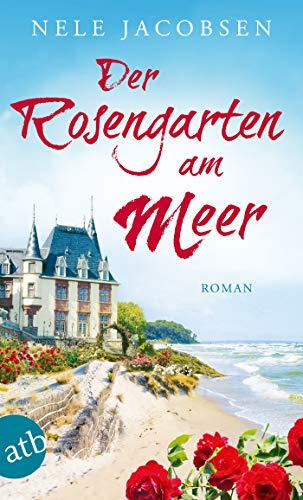 Der Rosengarten am Meer: Roman