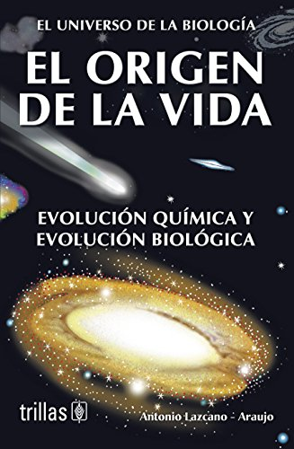 El origen de la vida / The origin of life: Evolución química y evolución biológica / Chemical Evolution and Biological Evolution (El universo de la biología / The Universe of Biology) por Antonio Lazcano Araujo