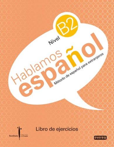 Método de español para extranjeros. Hablamos español. Nivel B2. Libro de ejercicios: Instituto Castellano y Leonés de la Lengua por Hoyos Hoyos Carmen