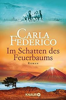 Im Schatten des Feuerbaums: Roman (Die Chile-Trilogie) (German Edition) by [Federico, Carla]