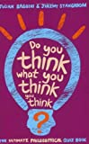Do You Think What You Think You Think? by Julian Baggini (2006-10-02)