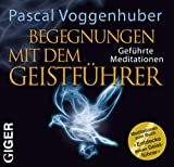 Begegnungen mit dem Geistführer - Geführte Meditationen