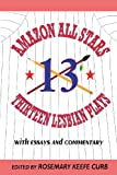 Amazon All-Stars: Thirteen Lesbian Plays with Essays and Commentary: 13 Lesbian Plays