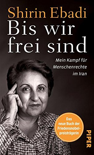 Bis wir frei sind: Mein Kampf für Menschenrechte im Iran