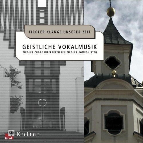 Geistliche Vokalmusik - Tiroler Klänge unserer Zeit