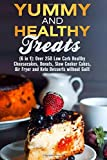 Yummy and Healthy Treats (6 in 1): Over 250 Low Carb Healthy Cheesecakes, Donuts, Slow Cooker Cakes, Air Fryer and Keto Desserts without Guilt (Low Carb Desserts & Sweet Treats) by Lea Bosford (2016-05-26)
