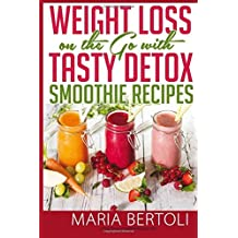 Weight Loss on the Go with Tasty Detox Smoothie Recipes: Volume 4 (Food Recipe Series) by Maria Bertoli (2014-07-16)
